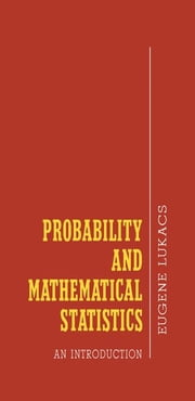 Probability and Mathematical Statistics: An Introduction ebook by Lukacs, Eugene