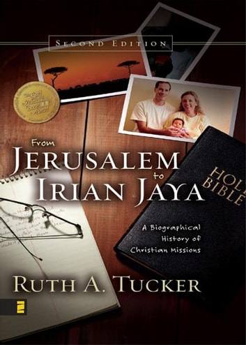 From Jerusalem to Irian Jaya - A Biographical History of Christian Missions ebook by Ruth A. Tucker
