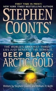 Stephen Coonts' Deep Black: Arctic Gold ebook by Stephen Coonts,William H. Keith