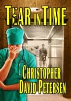 Tear in Time ebook by christopher david petersen