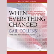 When Everything Changed - The Amazing Journey of American Women from 1960 to the Present audiobook by Gail Collins