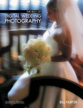 The Best of Digital Wedding Photography ebook by Bill Hurter