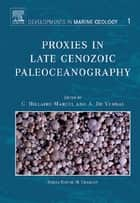 Proxies in Late Cenozoic Paleoceanography ebook by C. Hillaire-Marcel,Anne de Vernal