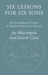 Six Lessons for Six Sons - An Extraordinary Father, A Simple Formula for Success ebook by Joe Massengale,David Clow