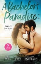 A Bachelor's Paradise - Secret Escapes/A Cinderella for the Greek/The Flaw in Raffaele's Revenge/His Forever Family ebook by Julia James, Annie West, Sarah M. Anderson