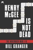 Henry McGee is Not Dead - The November Man Book 9 ebook by Bill Granger