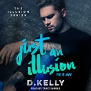 Just an Illusion - The B Side audiobook by D. Kelly
