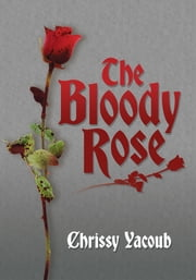 The Bloody Rose ebook by Chrissy Yacoub