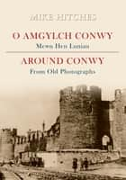 Around Conwy From Old Photographs ebook by Mike Hitches