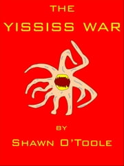 The Yississ War ebook by Shawn O'Toole