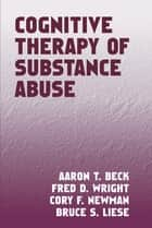 Cognitive Therapy of Substance Abuse ebook by Aaron T. Beck, MD, Fred D. Wright,...