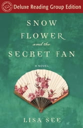 Snow Flower and the Secret Fan (Random House Reader's Circle Deluxe Reading Group Edition) - A Novel ebook by Lisa See
