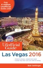 The Unofficial Guide to Las Vegas 2016 ebook by Bob Sehlinger