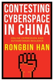 Contesting Cyberspace in China - Online Expression and Authoritarian Resilience ebook by Rongbin Han