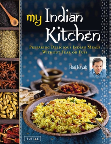 My Indian Kitchen - Preparing Delicious Indian Meals without Fear or Fuss ebook by Hari Nayak,Jack Turkel