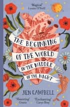 The Beginning of the World in the Middle of the Night - an enchanting collection of modern fairy tales ebook by Jen Campbell