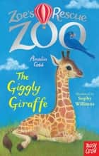 Zoe's Rescue Zoo: The Giggly Giraffe ebook by Amelia Cobb, Sophy Williams