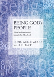 Being God's People - The Confirmation and Discipleship Handbook ebook by Robin Greenwood,Sue Hart