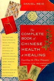 The Complete Book of Chinese Health and Healing - Guarding the Three Treasures ebook by Daniel Reid