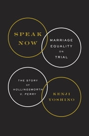 Speak Now - Marriage Equality on Trial ebook by Kenji Yoshino
