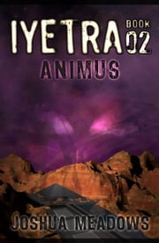 Iyetra - Book 02: Animus ebook by Joshua Meadows
