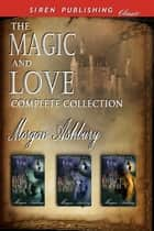 The Magic and Love Complete Collection ebook by Morgan Ashbury
