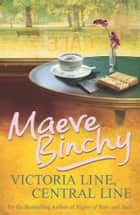 Victoria Line, Central Line ebook by Maeve Binchy
