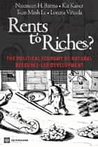 Rents to Riches?: The Political Economy of Natural Resource-Led Development ebook by Naazneen Barma,Kai Kaiser,Tuan Minh Le,Lorena Viñuela