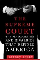 The Supreme Court - The Personalities and Rivalries That Defined America ebook by Jeffrey Rosen, Thirteen/WNET