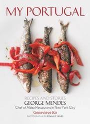 My Portugal - Recipes and Stories ebook by George Mendes,Genevieve Ko,Romulo Yanes
