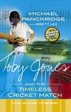 Toby Jones And The Timeless Cricket Match ebook by Brett Lee,Michael Panckridge
