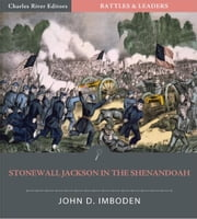 Battles & Leaders of the Civil War: Stonewall Jackson in the Shenandoah ebook by John D. Imboden