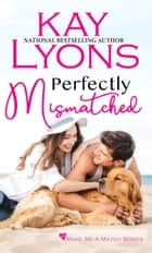 Perfectly Mismatched ebook by Kay Lyons