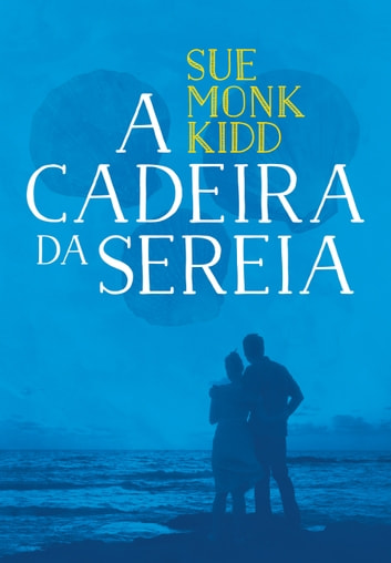 A cadeira da sereia ebook by Sue Monk Kidd