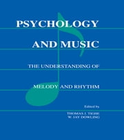Psychology and Music - The Understanding of Melody and Rhythm ebook by W. Jay Dowling,Thomas J. Tighe