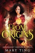 From Origins - Descendant Prophecies, #3 ebook by Mary Ting