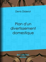 Plan d'un divertissement domestique ebook by Denis Diderot