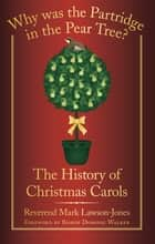 Why was the Partridge in the Pear Tree? - The History of Christmas Carols ebook by Mark Lawson-Jones