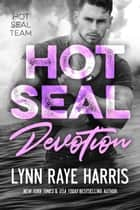 HOT SEAL Devotion - Navy SEAL/Military Romance ebook by Lynn Raye Harris