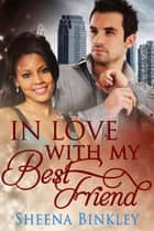 In Love With My Best Friend ebook by Sheena Binkley