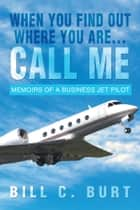 When you find out where you are…Call me ebook by Bill C. Burt