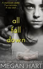 All Fall Down - A Novel ebook by Megan Hart