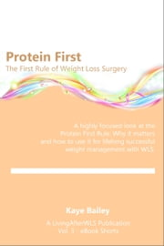 Protein First: Understanding & Living the First Rule of Weight Loss Surgery ebook by Kaye Bailey