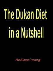 The Dukan Diet in a Nutshell ebook by Madison Young