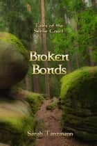 Broken Bonds (Tales of the Seelie Court #2) ebook by Sarah Tanzmann