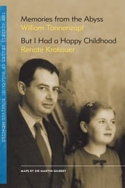 Memories from the Abyss / But I Had a Happy Childhood ebook by William Tannenzapf,Renate Krakauer