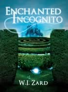 Enchanted Incognito ebook by W. I. Zard