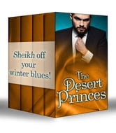 The Desert Princes: Sheikh Boss, Hot Desert Nights / Secret Sheikh, Secret Baby / Sheikh in the City / To Catch A Sheikh (Mills & Boon e-Book Collections) ebook by Susan Stephens,Carol Marinelli,Jackie Braun,Teresa Southwick