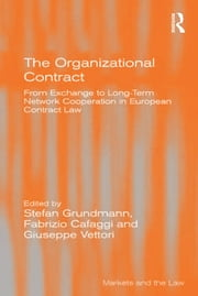 The Organizational Contract - From Exchange to Long-Term Network Cooperation in European Contract Law ebook by Stefan Grundmann,Fabrizio Cafaggi