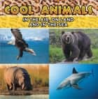 Cool Animals: In The Air, On Land and In The Sea - Animal Encyclopedia for Kids - Wildlife ebook by Baby Professor